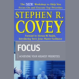 Focus     Achieving Your Highest Priorities              By:                                                                                                                                 Stephen R. Covey                               Narrated by:                                                                                                                                 Stephen R. Covey,                                                                                        Steve Jones                      Length: 3 hrs and 11 mins     310 ratings     Overall 4.1