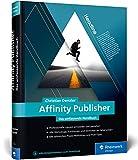 Affinity Publisher: Das umfassende Handbuch – Publishing von A bis Z
