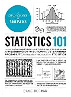 Statistics 101: From Data Analysis and Predictive Modeling to Measuring Distribution and Determining Probability, Your Essential Guide to Statistics Front Cover
