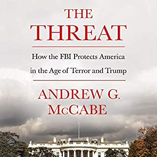 The Threat     How the FBI Protects America in the Age of Terror and Trump              By:                                                                                                                                 Andrew G. McCabe                               Narrated by:                                                                                                                                 Andrew G. McCabe                      Length: 9 hrs and 25 mins     3,505 ratings     Overall 4.8
