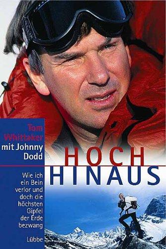 Hoch hinaus: Wie ich ein Bein verlor und doch die höchsten Gipfel der Erde bezwang (Lübbe Sachbuch)