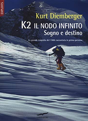 K2 il nodo infinito. Sogno e destino. Nuova ediz.