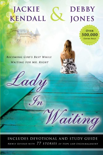 Lady In Waiting Becoming Gods Best While Waiting For Mr Right By Jackie Kendall