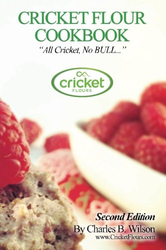 Cricket Flour Cookbook: All Cricket, No BULL...