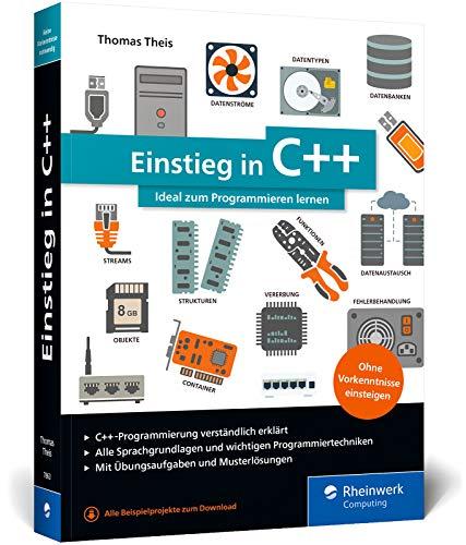 Einstieg in C++: Ideal für Programmiereinsteiger, inkl. Einführung in die objektorientierte Programmierung mit C++ und Übungsaufgaben