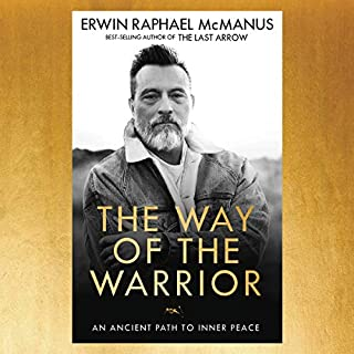 The Way of the Warrior     An Ancient Path to Inner Peace              By:                                                                                                                                 Erwin Raphael McManus                               Narrated by:                                                                                                                                 Erwin Raphael McManus                      Length: 6 hrs and 19 mins     134 ratings     Overall 4.7