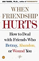 When Friendship Hurts: How to Deal with Friends Who Betray, Abandon, or Wound You by Jan Yager Ph.D.(2002-07-09)