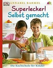 Superlecker! Selbst gemacht: Die Kochschule für Kinder: Die Kochschule fr Kinder