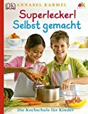 Superlecker! Selbst gemacht: Die Kochschule für Kinder