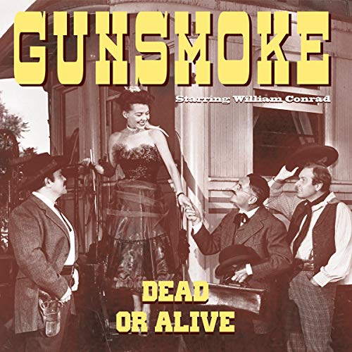 Gunsmoke: Dead or Alive                   By:                                                                                                                                 Original Radio Broadcast                               Narrated by:                                                                                                                                 William Conrad,                                                                                        Parley Baer,                                                                                        Old Time Radio                      Length: 10 hrs and 45 mins     Not rated yet     Overall 0.0