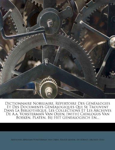 Dictionnaire Nobiliaire, Répertoire Des Généalogies Et Des Documents Généalogiques Qui Se Trouvent Dans La Bibliothèque, Les Collections Et Les ... Boeken, Platen, Bij Het Genealogisch En...