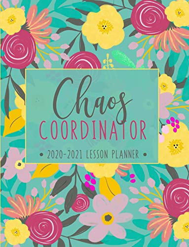 Lesson Planner: Weekly and Monthly Calendar Agenda with Inspirational Quotes   Academic Year August - July   Chaos Coordinator - Teal Floral Cover (2020-2021)