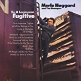 I'M a Lonesome Fugitive - erle Haggard