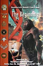 The Beginning :Questions to Dr. Malachi Z. York-El About