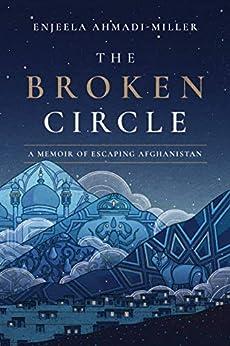 The Broken Circle: A Memoir of Escaping Afghanistan (English Edition) por [Enjeela Ahmadi-Miller]