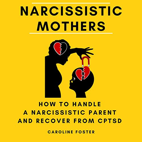 Narcissistic Mothers: How to Handle a Narcissistic Parent and Recover from CPTSD: Adult Children of