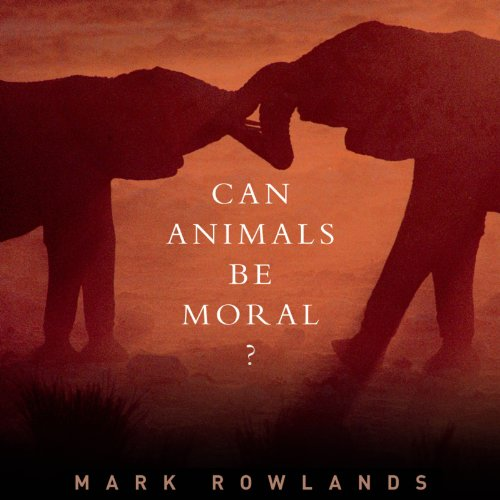 Can Animals Be Moral? audiobook cover art