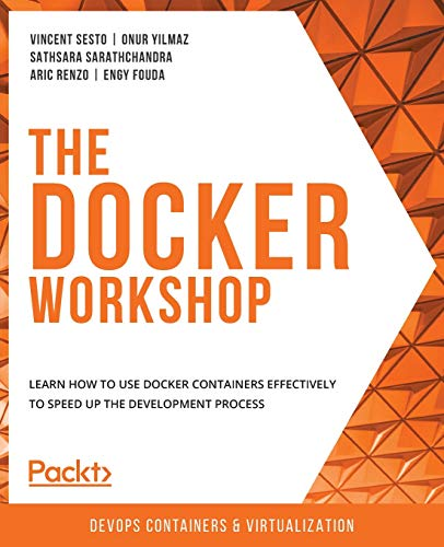 Compare Textbook Prices for The Docker Workshop: Learn how to use Docker containers effectively to speed up the development process  ISBN 9781838983444 by Sesto, Vincent,Yilmaz, Onur,Sarathchandra, Sathsara,Renzo, Aric,Fouda, Engy