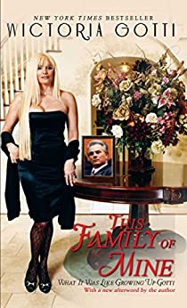 This Family of Mine: What It Was Like Growing Up Gotti by [Victoria Gotti]