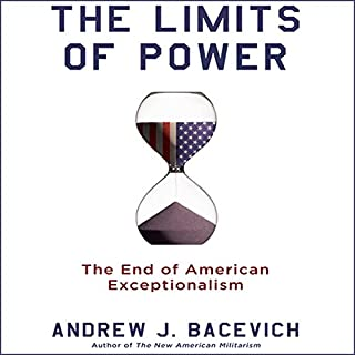 The Limits of Power     The End of American Exceptionalism              By:                                                                                                                                 Andrew J. Bacevich                               Narrated by:                                                                                                                                 Eric Conger                      Length: 5 hrs and 49 mins     248 ratings     Overall 4.3