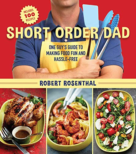 Short Order Dad: One Guy?s Guide to Making Food Fun and Hassle-Free (English Edition)