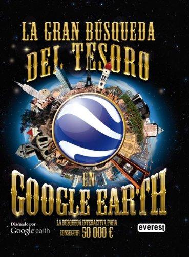 La gran búsqueda del tesoro en Google Earth (Libros singulares)