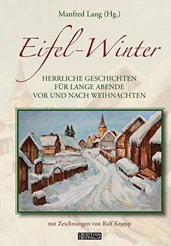 Eifel-Winter: Herrliche Geschichten für lange Abende vor und nach Weihnachten (Edition Eyfalia)