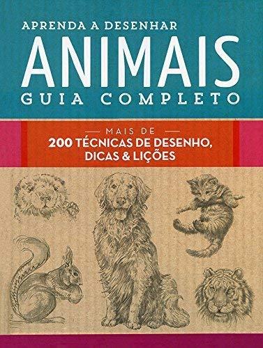Aprenda a desenhar animais : Guia completo : Mais de 200 técnicas de desenho, dicas e lições