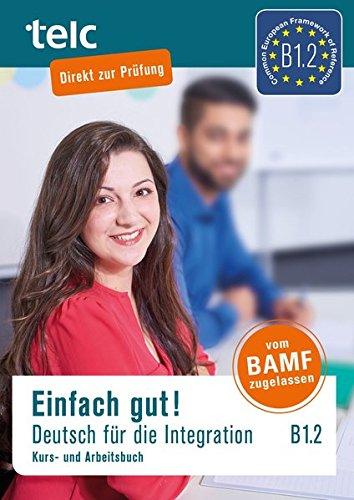 Einfach gut! Deutsch für die Integration B1.2: Kurs-und Arbeitsbuch