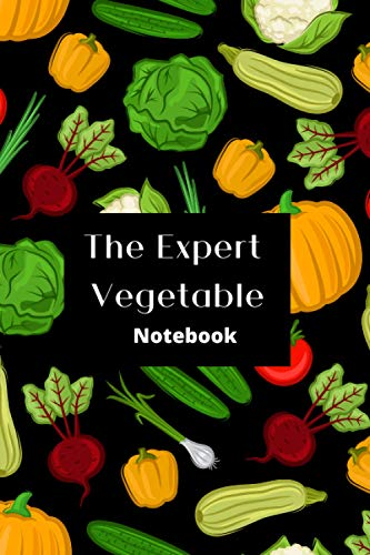 The Expert Vegetable Notebook: Perfect Gift For Men And Women Journal Planner