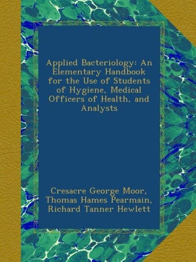 怪しい旋律的適応するApplied Bacteriology: An Elementary Handbook for the Use of Students of Hygiene, Medical Officers of Health, and Analysts