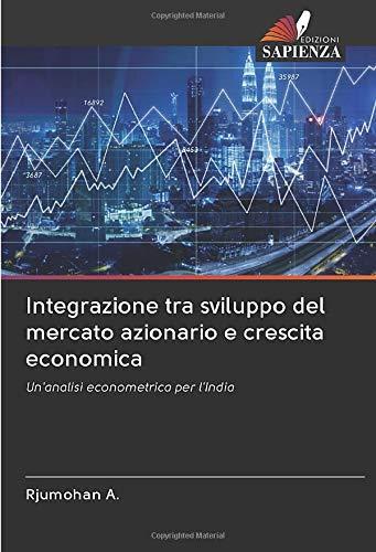 Integrazione tra sviluppo del mercato azionario e crescita economica: Un'analisi econometrica per l'India