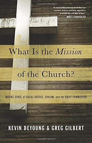 Image of What Is the Mission of the Church?: Making Sense of Social Justice, Shalom, and the Great Commission