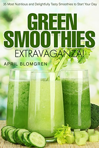 Green Smoothies Extravaganza!: 35 Most Nutritious and Delightfully Tasty Smoothies to Start Your Day (English Edition)