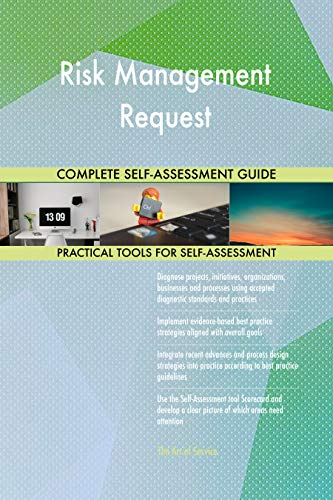 Risk Management Request All-Inclusive Self-Assessment - More than 700 Success Criteria, Instant Visual Insights, Comprehensive Spreadsheet Dashboard, Auto-Prioritized for Quick Results