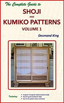 The Complete Guide to Shoji and Kumiko Patterns Volume 1 by [Desmond King]