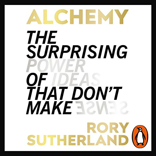Alchemy     The Surprising Power of Ideas That Don't Make Sense              Written by:                                                                                                                                 Rory Sutherland                               Narrated by:                                                                                                                                 Rory Sutherland                      Length: 9 hrs and 38 mins     Not rated yet     Overall 0.0