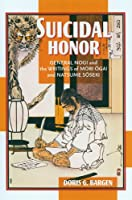 Suicidal Honor: General Nogi And the Writings of Mori Ogai And Natsume Soseki