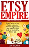 Etsy Empire [Updated 2020]: Proven Tactics for Your Etsy Business Success and Selling Handmade Crafts and Handmade Jewelry on Etsy.com, Including Etsy ... Media for Etsy (Almost Free Money Book 6)