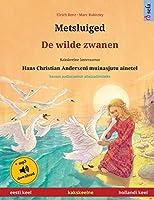 Metsluiged - De wilde zwanen (eesti keel - hollandi keel): Kakskeelne lasteraamat, Hans Christian Anderseni muinasjutu ainetel, kaasas audioraamat allalaadimiseks (Sefa Picture Books in Two Languages)
