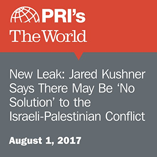 New Leak: Jared Kushner Says There May Be 'No Solution' to the Israeli-Palestinian Conflict cover art