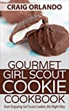 Gourmet Girl Scout Cookie Cookbook: Start Enjoying Girl Scout Cookies the Right Way (English Edition)