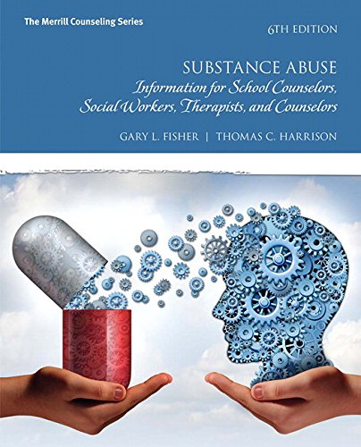 Substance Abuse Information For School Counselors Social Workers Therapists And Counselors 6th Edition