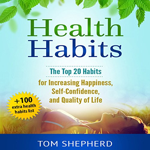 Health Habits     The Top 20 Habits for Increasing Happiness, Self-Confidence, and Quality of Life              By:                                                                                                                                 Tom Shepherd                               Narrated by:                                                                                                                                 Bryan Olson                      Length: 1 hr and 14 mins     25 ratings     Overall 4.8