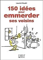 Petit Livre de - 150 idées pour emmerder ses voisins de Laurent GAULET