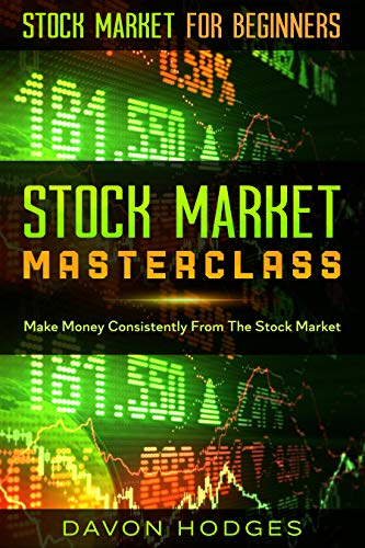 Stock Market For Beginners: STOCK MARKET MASTERCLASS : Make Money Consistently From The Stock Market (English Edition)