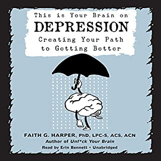 This Is Your Brain on Depression     Creating Your Path to Getting Better              By:                                                                                                                                 Faith G. Harper PhD LPC-S ACS ACN                               Narrated by:                                                                                                                                 Erin Bennett                      Length: 1 hr and 49 mins     1 rating     Overall 5.0