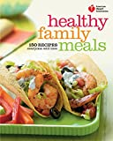 American Heart Association Healthy Family Meals: 150 Recipes Everyone Will Love: A Cookbook