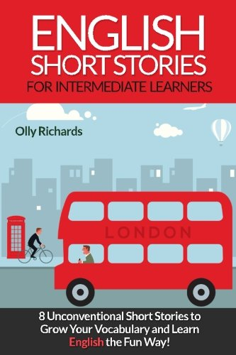 English Short Stories for Intermediate Learners: Eight Unconventional Short Stories to Grow Your Vocabulary and Learn English the Fun Way!