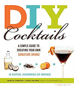DIY Cocktails: A simple guide to creating your own signature drinks by [Marcia Simmons]